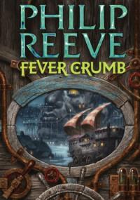 Fever Crumb (Mortal Engines Quartet Prequel, #1) - Philip Reeve