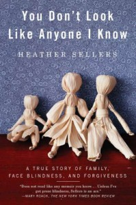 You Don't Look Like Anyone I Know: A True Story of Family, Face Blindness, and Forgiveness - Heather Sellers