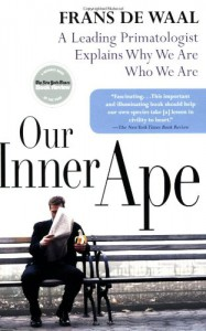 Our Inner Ape: A Leading Primatologist Explains Why We Are Who We Are - Frans de Waal