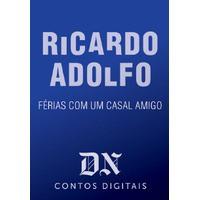Férias Com Um Casal Amigo - Ricardo Adolfo