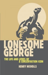 Lonesome George: The Life and Loves of the World's Most Famous Tortoise - Henry Nicholls