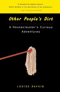 Other People's Dirt: A Housecleaner's Curious Adventures - Louise Rafkin
