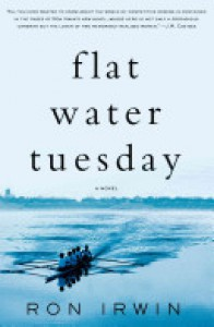 Flat Water Tuesday: A Novel - Ron  Irwin