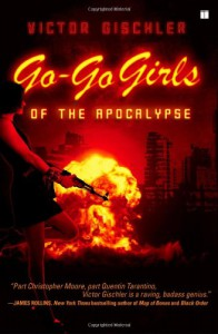 Go-Go Girls of the Apocalypse: A Novel - Victor Gischler