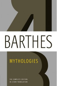 Mythologies: The Complete Edition, in a New Translation - Roland Barthes, Annette Lavers, Richard Howard