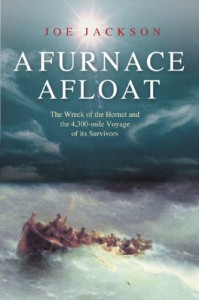 """A Furnace Afloat: The Wreck Of The """"Hornet"""" And The 4,300 Mile Voyage Of Its Survivors - Joe Jackson"""