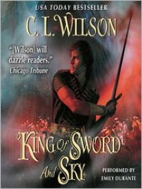 King of Sword and Sky - C.L. Wilson, Emily Durante