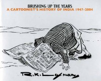 Brushing Up The Years: A Cartoonist's History Of India, 1947 2004 - R.K. Laxman