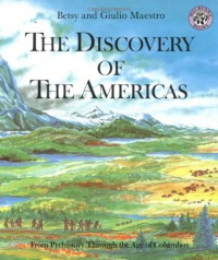 The Discovery of the Americas: From Prehistory Through the Age of Columbus - Betsy Maestro, Giulio Maestro