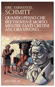 Quando penso che Beethoven è morto mentre tanti cretini ancora vivono... Con CD Audio - Éric-Emmanuel Schmitt, Alberto Bracci Testasecca