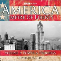 America, Empire of Liberty: Power and Progress v. 2 (BBC Audio) - David Reynolds