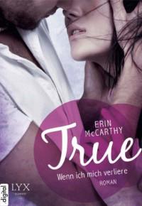 True - Wenn ich mich verliere - Erin McCarthy