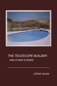 The Telescope Builder and Other Stories - Steve Silkin