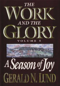 The Work and the Glory - Volume 5 - A Season of Joy - Gerald N. Lund
