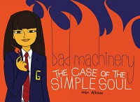 Bad Machinery Volume 3: The Case of the Simple Soul - John Allison