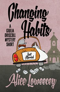 Changing Habits: A Short Story (A Giulia Driscoll Mystery) - Alice Loweecey