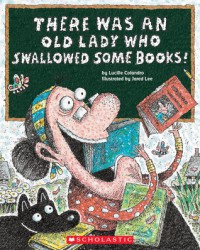 There Was an Old Lady Who Swallowed Some Books! - Lucille Colandro