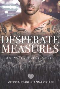 Desperate Measures (Aspen Falls #5) - Anna Cruise, Melissa Pearl