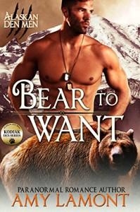 Bear to Want: Kodiak Den #1 (Alaskan Den Men Book 2) - Amy Lamont
