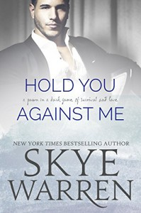 Hold You Against Me: A Stripped Standalone - Skye Warren