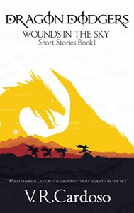 Dragon Dodgers (Wounds in the Sky Prequels Book 1) - V. R. Cardoso
