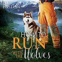 How to Run With the Wolves - Matthew Shaw, Eli Easton