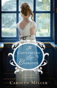 The Captivating Lady Charlotte (Regency Brides: A Legacy of Grace) - Carolyn Miller