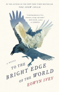 To the Bright Edge of the World: A Novel - Eowyn Ivey