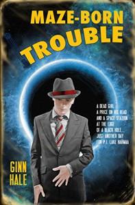 Maze-Born Trouble - Ginn Hale