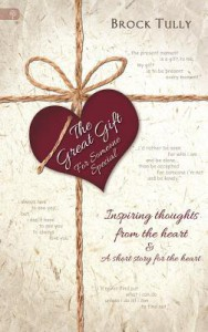 The Great Gift for Someone Special: Inspiring Thoughts from the Heart and a Short Story for the Heart - Brock Tully