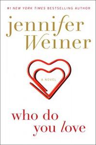 Who Do You Love: A Novel - Jennifer Weiner
