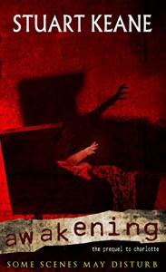 Awakening: The Prequel To Charlotte (The Charlotte Chronicles Book 2) - Stuart Keane