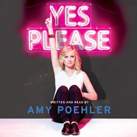 Yes Please - Amy Poehler, Amy Poehler, Carol Burnett, Seth Meyers, Mike Schur, Eileen Poehler, William Poehler, Patrick Stewart, Kathleen Turner, Harper Audio