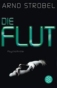 Die Flut: Psychothriller - Arno Strobel