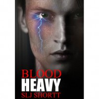 Blood Heavy (Blood Heavy, #1) - S.L.J. Shortt