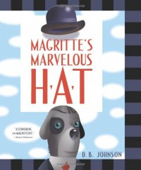 Magritte's Marvelous Hat - D.B. Johnson