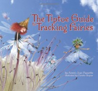 The Tiptoe Guide to Tracking Fairies - Ammi-Joan Paquette, Christa Unzner-Fischer, Christa Uzner