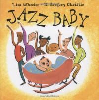 Jazz Baby - Lisa Wheeler, R. Gregory Christie