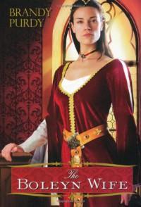 The Boleyn Wife - Brandy Purdy