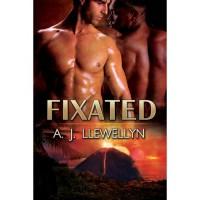 Fixated - A.J. Llewellyn