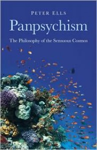 Panpsychism: The Philosophy of the Sensuous Cosmos - Peter Ells
