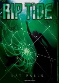 Rip Tide (Dark Life, Book 2) - Kat Falls