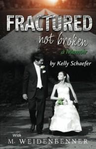 Fractured Not Broken - Kelly Schaefer, Michelle Weidenbenner