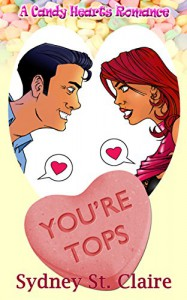 You're Tops (A Candy Hearts Romance) - Sydney St. Claire