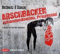 Arschbacken zusammenkneifen, Prinzessin! - Mirco Buchwitz, Rikje Stanze