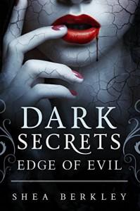 Dark Secrets: Edge of Evil - Shea Berkley