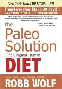 The Paleo Solution: The Original Human Diet - Robb Wolf
