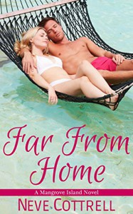 Far From Home (A Mangrove Island Novel Book 2) - Neve Cottrell