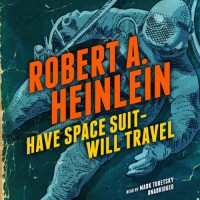 Have Space Suit - Will Travel - Robert A. Heinlein, Mark Turetsky, Inc. Blackstone Audio