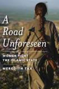 A Road Unforeseen: Women Fight the Islamic State - Meredith Tax